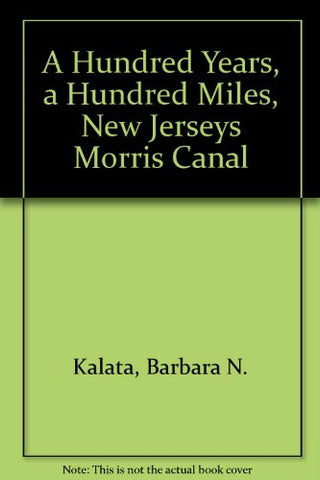 A Hundred Years, A Hundred Miles: New Jersey'S Morris Canal