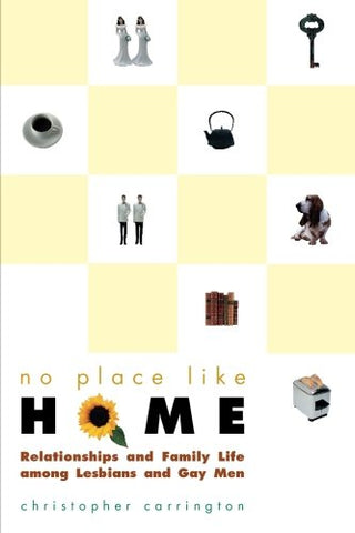 No Place Like Home : Relationships And Family Life Among Lesbians And Gay Men