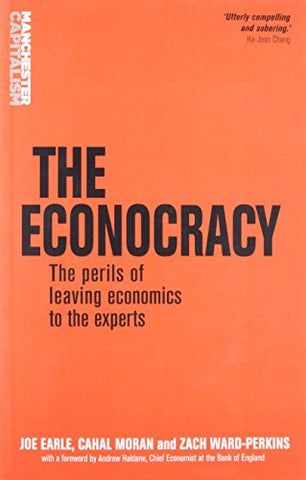 The Econocracy: The Perils Of Leaving Economics To The Experts (Manchester Capitalism Mup)