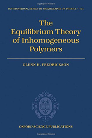 The Equilibrium Theory Of Inhomogeneous Polymers (International Series Of Monographs On Physics)