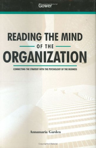 Reading The Mind Of The Organization: Connecting The Strategy With The Psychology Of The Business