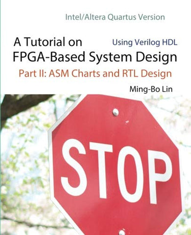 A Tutorial On Fpga-Based System Design Using Verilog Hdl: Intel/Altera Quartus Version: Part Ii: Asm Charts And Rtl Design