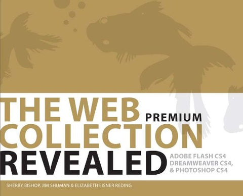 The Web Collection Revealed Premium Edition, Hardcover: Adobe Dreamweaver Cs4, Adobe Flash Cs4, And Adobe Photoshop Cs4 (Revealed Series Vision)