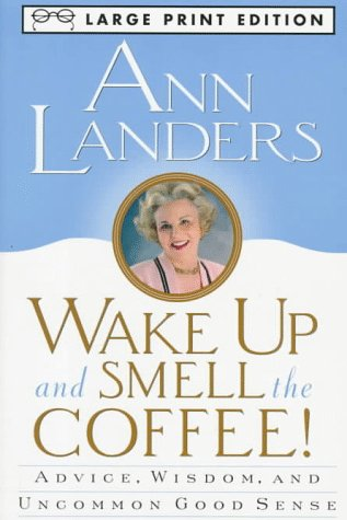 Wake Up And Smell The Coffee: Advice, Wisdom, And Uncommon Good Sense