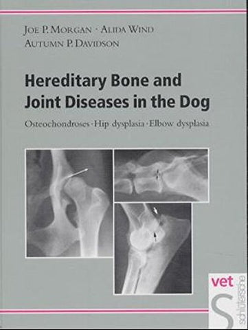 Hereditary Bone And Joint Diseases In The Dog: Osteochondroses, Hip Dysplasia, Elbow Dysplasia
