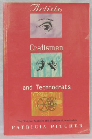 Artists, Craftsmen And Technocrats: The Dreams, Relaties And Illusions Of Leadership