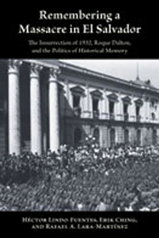 Remembering A Massacre In El Salvador: The Insurrection Of 1932, Roque Dalton, And The Politics Of Historical Memory (Dilogos Series)