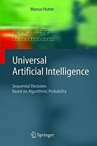 Universal Artificial Intelligence: Sequential Decisions Based On Algorithmic Probability