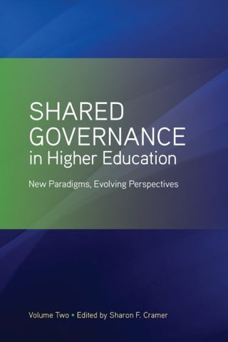 Shared Governance In Higher Education, Volume 2: New Paradigms, Evolving Perspectives