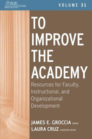 To Improve The Academy: Resources For Faculty, Instructional, And Organizational Development (Volume 31)