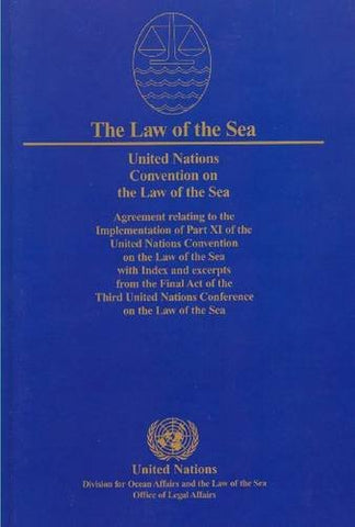 United Nations Convention On The Law Of The Sea: Agreement Relating To The Implementation Of Part Xi Of The United Nations Convention On The Law Of Of The Sea Series Incl Law Of Sea Bulletin