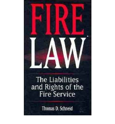 Fire Law : The Liabilities And Rights Of The Fire Service