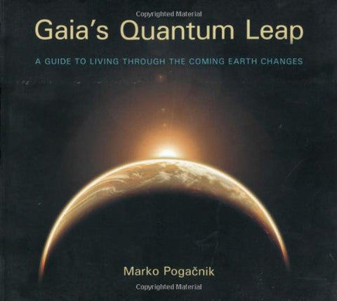 Gaia'S Quantum Leap: A Guide To Living Through The Coming Earth Changes