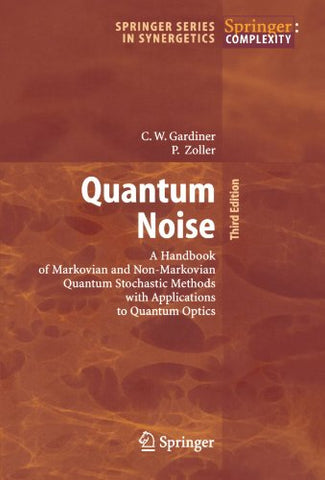 Quantum Noise: A Handbook Of Markovian And Non-Markovian Quantum Stochastic Methods With Applications To Quantum Optics (Springer Series In Synergetics)