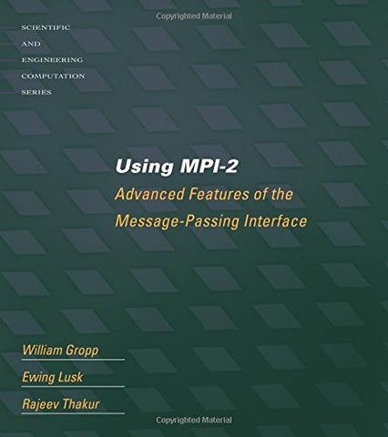 Using Mpi-2: Advanced Features Of The Message Passing Interface (Scientific And Engineering Computation)