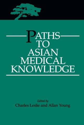 Paths To Asian Medical Knowledge (Comparative Studies Of Health Systems And Medical Care)