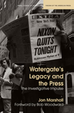 Watergate'S Legacy And The Press: The Investigative Impulse (Medill Visions Of The American Press)