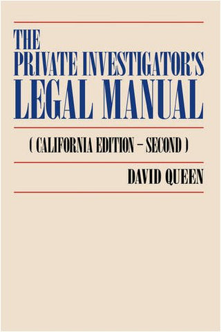 The Private Investigator'S Legal Manual: (California Edition-Second)