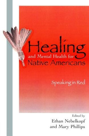 Healing And Mental Health For Native Americans: Speaking In Red (Contemporary Native American Communities)