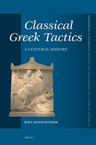 Classical Greek Tactics (Mnemosyne, Supplementshistory And Archaeology Of Classical Antiquity)