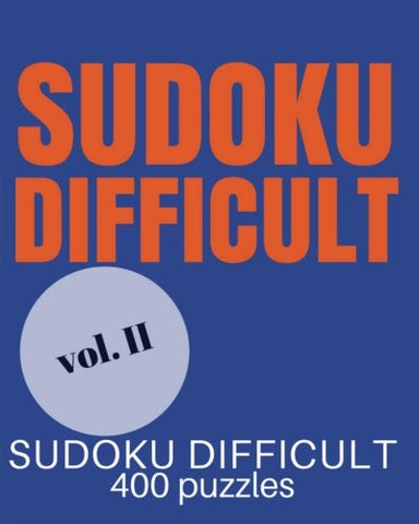 Sudoku Difficult Volume 2: Difficult Sudoku: 400 Sudoku Difficult Puzzles, Sudoku Very Hard Level For Sudoku Extreme Puzzle Enthusiasts (Sudoku Evil, Sudoku Diabolical, Killer Sudoku)