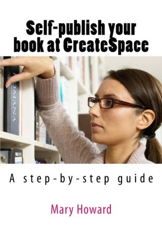 Self-Publish Your Book Using Createspace; An Amazon Print-On-Demand Service: A Step-By-Step Guide