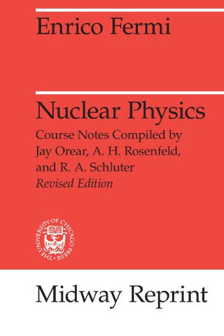 Nuclear Physics: A Course Given By Enrico Fermi At The University Of Chicago