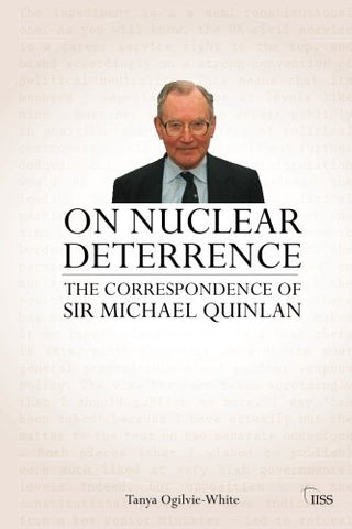 On Nuclear Deterrence: The Correspondence Of Sir Michael Quinlan (Adelphi Series)
