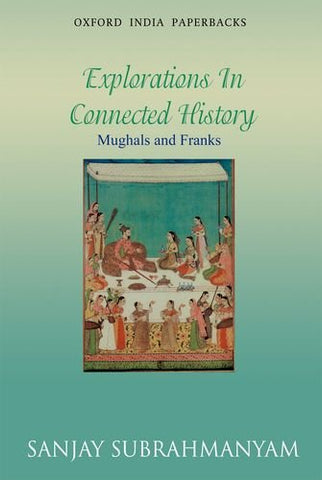 Mughals And Franks Explorations In Connected History (Oxford India Paperbacks)