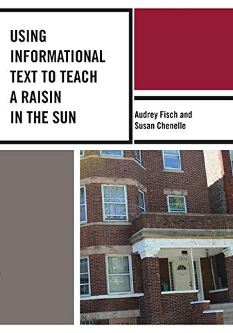 Using Informational Text To Teach A Raisin In The Sun (The Using Informational Text To Teach Literature Series)