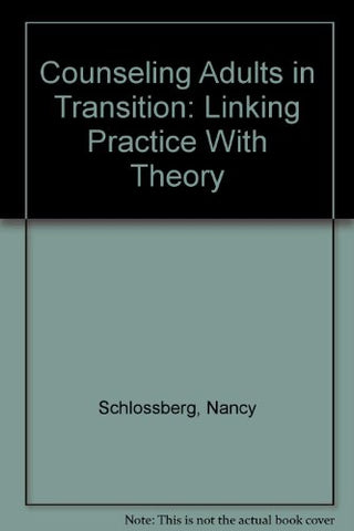 Counseling Adults In Transition: Linking Practice With Theory