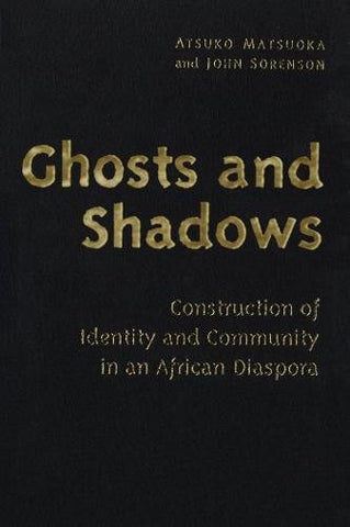Ghosts And Shadows: Construction Of Identity And Community In An African Diaspora