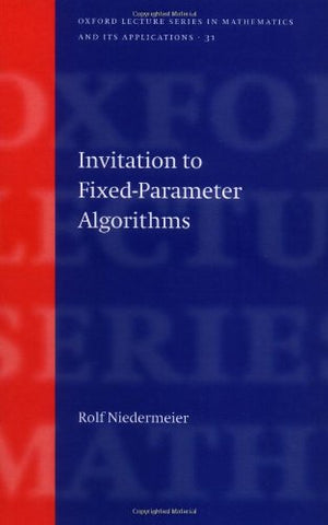 Invitation To Fixed Parameter Algorithms (Oxford Lecture Series In Mathematics And Its Applications)