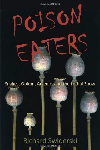 Poison Eaters: Snakes, Opium, Arsenic, And The Lethal Show