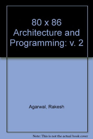 80X86 Architecture And Programming: Architecture Reference : Covers Implementations From The 8086 To The I486, And Includes The 80X87 Processor Exte (Architecture & Programming 80X86)