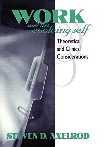 Work And The Evolving Self: Theoretical And Clinical Considerations