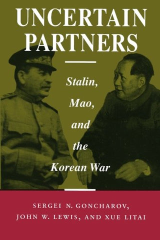Uncertain Partners: Stalin, Mao, And The Korean War (Studies In Intl Security And Arm Control)