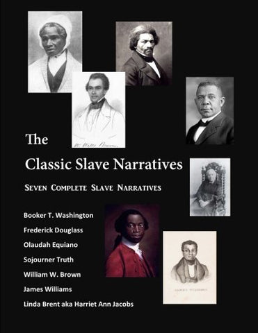 The Classic Slave Narratives: Seven Complete Slave Narratives (African American History)