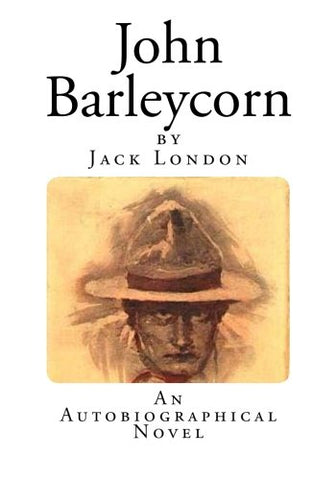 John Barleycorn: An Autobiographical Novel (Jack London Classics)