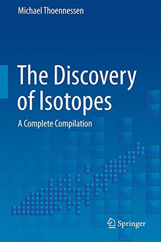 The Discovery Of Isotopes: A Complete Compilation