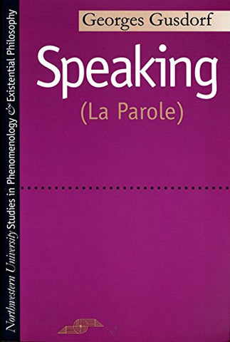 Speaking: (La Parole) (Studies In Phenomenology And Existential Philosophy)
