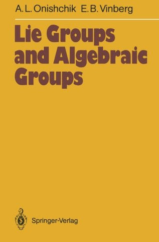 Lie Groups And Algebraic Groups (Springer Series In Soviet Mathematics)