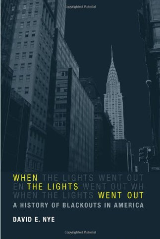 When The Lights Went Out: A History Of Blackouts In America (Mit Press)