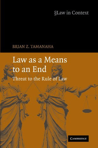 Law As A Means To An End: Threat To The Rule Of Law (Law In Context)