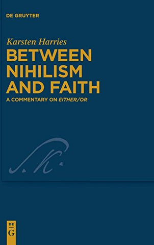 Between Nihilism And Faith: A Commentary On Either/Or (Kierkegaard Studies. Monograph)