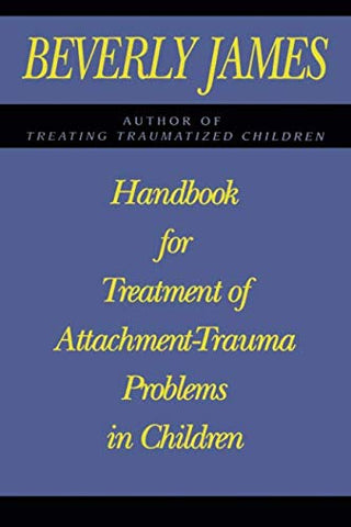 Handbook For Treatment Of Attachment-Trauma Problems In Children