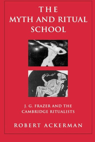 The Myth And Ritual School: J.G. Frazer And The Cambridge Ritualists (Theorists Of Myth)
