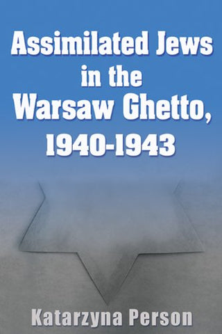 Assimilated Jews In The Warsaw Ghetto, 1940-1943 (Modern Jewish History)