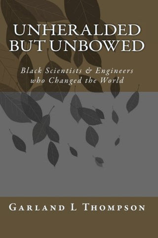 Unheralded But Unbowed: Black Scientists & Engineers Who Changed The World