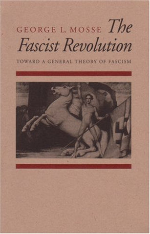 The Fascist Revolution : Toward A General Theory Of Fascism